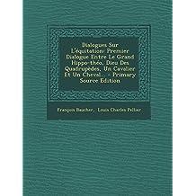 Dialogues Sur L'Equitation: Premier Dialogue Entre Le Grand Hippo-Theo, Dieu Des Quadrupedes, Un Cavalier Et Un Cheval.