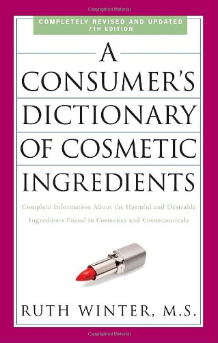 Ingredient Dictionary (A Consumer's Dictionary of Cosmetic Ingredients, 7th Edition: Complete Information About the Harmful and Desirable Ingredients Found in Cosmetics and Cosmeceuticals)