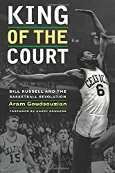 King of the Court: Bill Russell and the Basketball Revolution by Aram Goudsouzian (2010-05-01)