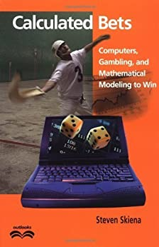 Calculated Bets: Computers, Gambling, and Mathematical Modeling to Win (Outlooks)