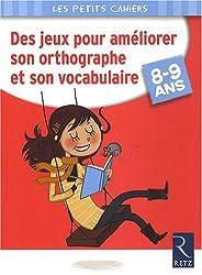 Des jeux pour améliorer son orthographe et son vocabulaire : 8-9 Ans