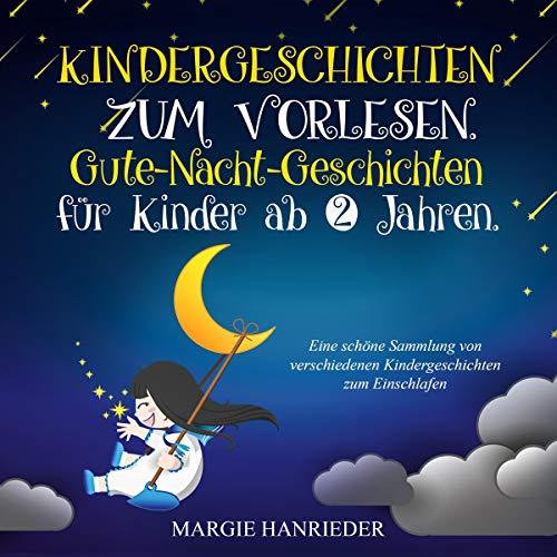 Schöne Sammlung (Kindergeschichten zum Vorlesen: Gute Nacht Geschichten für Kinder ab 2 Jahren. Eine schöne Sammlung von verschiedenen Kindergeschichten zum Einschlafen)