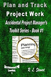 Plan and Track Project Work: Accidental Project Manager's Toolkit Series - Book #1