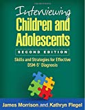 Interviewing Children and Adolescents, Second Edition: Skills and Strategies for Effective DSM-5 Diagnosis