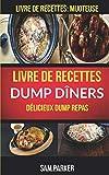 Livre de recettes Dump Dîners : Délicieux Dump repas (Livre de recettes: Mijoteuse)
