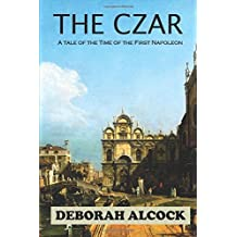 The Czar: A tale of the Time of the First Napoleon
