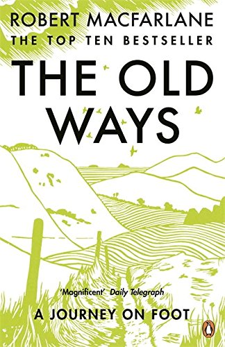 The Old Ways: A Journey on Foot por Robert Macfarlane