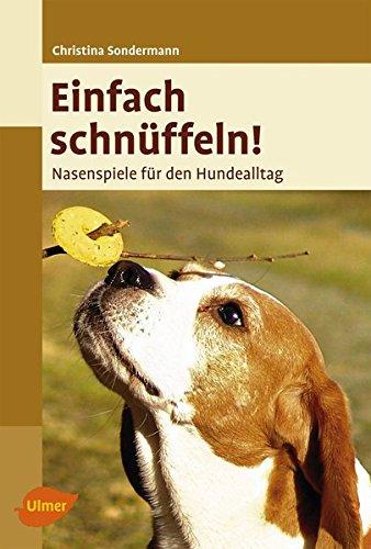 Einfach schnüffeln! Nasenspiele für den Hundealltag