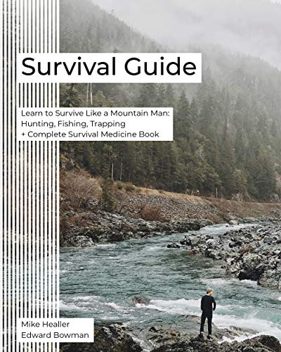 Survival Guide: Learn to Survive Like a Mountain Man: Hunting, Fishing, Trapping + Complete Survival Medicine Book Epub Descargar