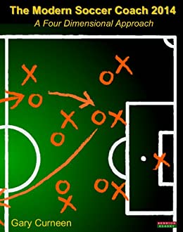 The Modern Soccer Coach 2014: A Four Dimensional Approach (English Edition) par [Curneen, Gary]