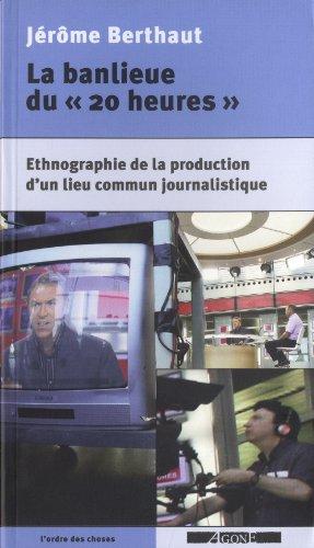 La banlieue du « 20 heures » Ethnographie de la production d'un lieu commun journalistique