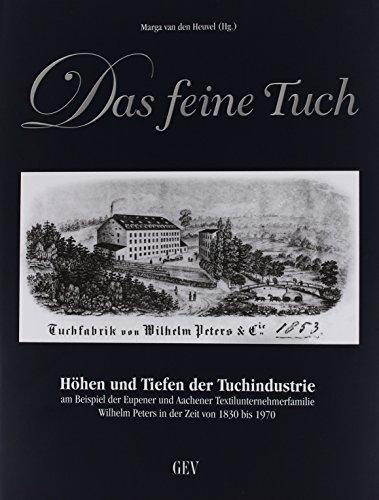 Das feine Tuch: Höhen und Tiefen der Tuchindustrie am Beispiel der Eupener und Aachener Textilunternehmerfamilie Wilhelm Peters in der Zeit von 1830 bis 1970 (1970 Tuch)