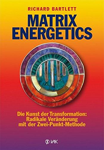 Preisvergleich Produktbild Matrix Energetics: Die Kunst der Transformation: Radikale Veränderung mit der Zwei-Punkt-Methode
