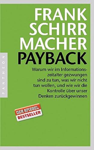 Payback: Warum wir im Informationszeitalter gezwungen sind zu tun, was wir nicht tun wollen, und wie wir die Kontrolle über unser Denken zurückgewinnen (Was Tun Väter Wie)