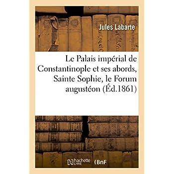Le Palais impérial de Constantinople et ses abords, Sainte Sophie, le Forum augustéon et: l'hippodrome, tels qu'ils existaient au Xe siècle