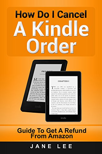 How Do I Cancel A Kindle Order: Guide To Get A Refund From Amazon ...