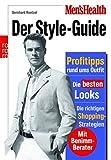 Men's Health: Der Style-Guide: Profitipps rund ums Outfit - Die besten Looks - Die richtigen Shopping-Strategien (mit Benimm-Berater) - Bernhard Roetzel
