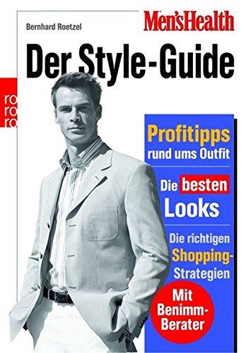 Men\'s Health: Der Style-Guide: Profitipps rund ums Outfit - Die besten Looks - Die richtigen Shopping-Strategien (mit Benimm-Berater)