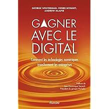 Gagner avec le digital: Comment les technologies numériques transforment les entreprises (French Edition)