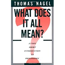 What Does It All Mean?: A Very Short Introduction to Philosophy by Thomas Nagel (1987-10-15)