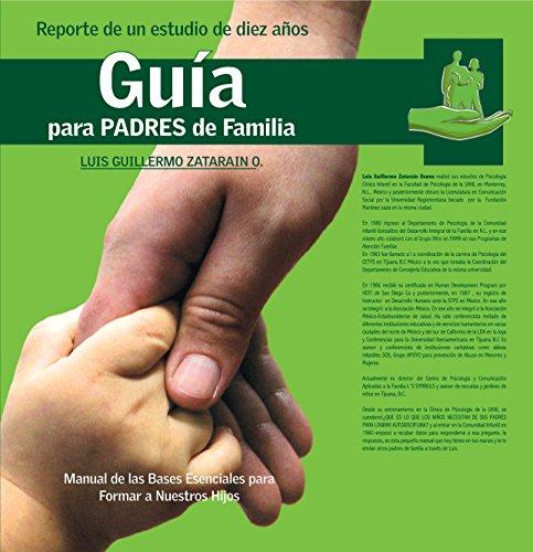 Guía para padres de familia: Manual de las bases esenciales para formar a nuestros hijos por Psicólogo Luis Zatarain