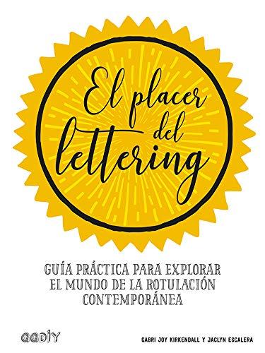 El placer del lettering Guía práctica para explorar el mundo de la rotulación contemporánea (GGDiy)