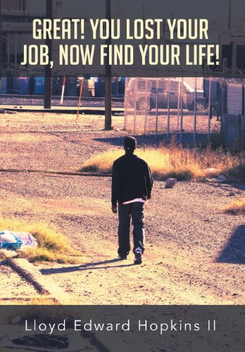 Great! You Lost Your Job, Now Find Your Life!