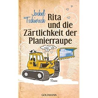 Rita und die Zärtlichkeit der Planierraupe: Roman