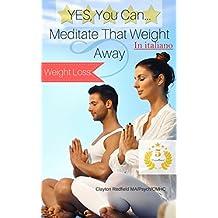Perdita di peso: sì è possibile ...: Meditate che peso di distanza (Italian Edition)