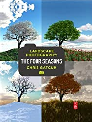Landscape Photography: Four Seasons by Chris Gatcum (2011-09-01)