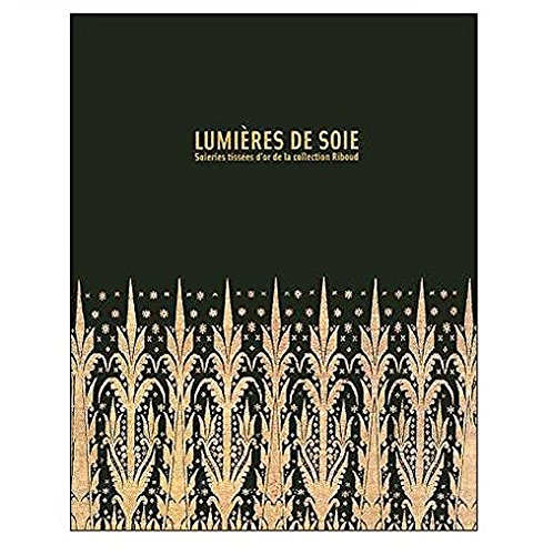 Lumières de soie : Soieries tissées d'or de la collection Riboud par Vincent Lefèvre, Eric Lefebvre, Alan Kennedy, Collectif