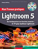 Maxi Travaux pratiques Lightroom 5 - Des fondamentaux aux fonctions avancées : 60 TP pour maîtriser Lightroom