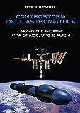 Controstoria dell'astronautica. Segreti e inganni fra spazio, ufo e alieni