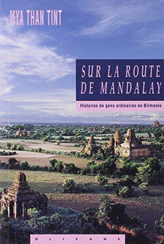 Sur la route de Mandalay. Histoires des gens ordinaires en Birmanie