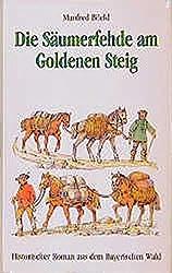 Die Säumerfehde am Goldenen Steig: Historischer Roman aus dem Bayerischen Wald