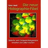 Die neue Holographie-Fibel. 4. Auflage. Optische und Computer-Hologramme verstehen und selber machen.
