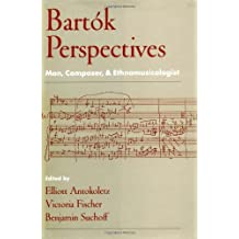 Bartók Perspectives: Man, Composer, and Ethnomusicologist