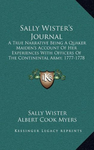 Sally Wister's Journal: A True Narrative Being a Quaker Maiden's Account of Her Experiences with Officers of the Continental Army, 1777-1778 (1902)