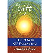 [ THE GIFT: THE POWER OF PARENTING ] Pilnick, Hannah (AUTHOR ) Oct-01-2012 Paperback