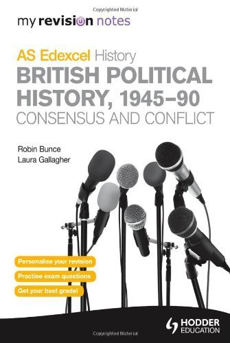 My Revision Notes Edexcel AS History: British Political History, 1945-90: Consensus and Conflict (MRN) by Bunce, Robin, Gallagher, Laura (2014) Paperback