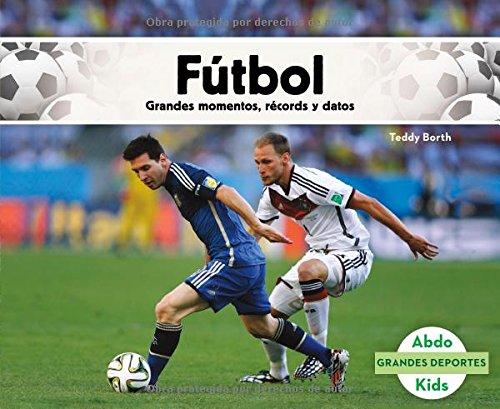 Futbol: Grandes Momentos, Records y Datos (Grandes Deportes) por Teddy Borth