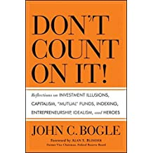 Don't Count on It!: Reflections on Investment Illusions, Capitalism, Mutual Funds, Indexing, Entrepreneurship, Idealism, and Heroes by John C. Bogle (2010-11-02)