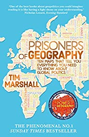 Prisoners of Geography: Ten Maps That Tell You Everything You Need To Know About Global Politics (English Edit