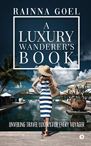 A Luxury Wanderer's Book: Unveiling Travel Luxury for Every Voyager