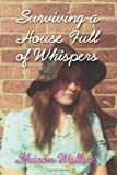 Surviving a House Full of Whispers by Sharon Wallace (2009-04-15)