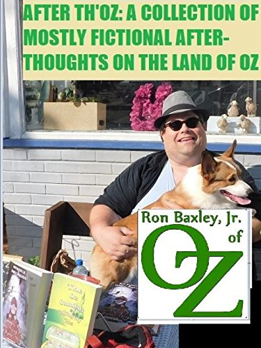 (AFTER TH'OZ: A COLLECTION OF MOSTLY FICTIONAL AFTER-THOUGHTS ON THE LAND OF OZ)