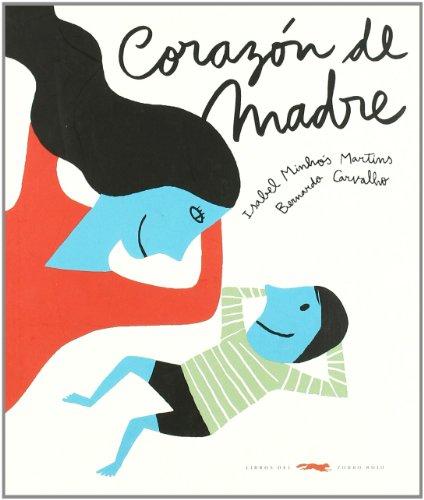Corazón de madre (ÁLBUMES ILUSTRADOS) por Isabel Minhós Martins