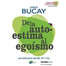 De la Autoestima al Egoismo = Of Self-Esteem to Selfishness (Biblioteca Jorge Bucay)