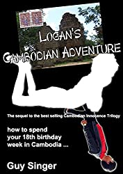 Logan's Cambodian Adventure: The sequel to the Cambodian Innocence Series
