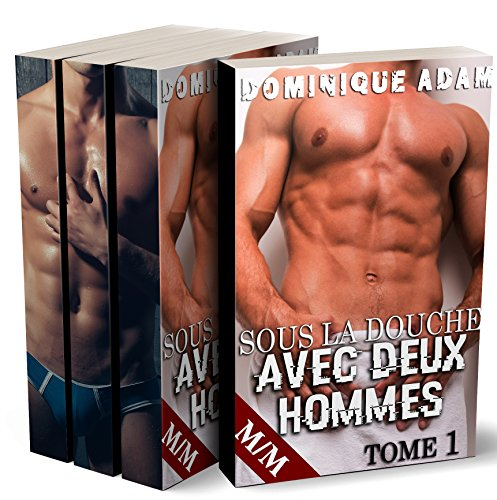 Sous la Douche Avec Deux Hommes: L'Intégrale: (Roman Érotique MM, Première Fois, Sexe à Plusieurs, Soumission, Gay M/M)